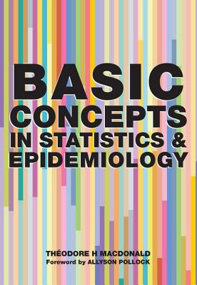 Basic Concepts in Statistics and Epidemiology - MacDonald, Theodore H, and Gray, Denis Pereira