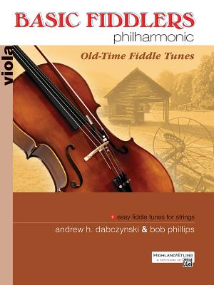 Basic Fiddlers Philharmonic Old-Time Fiddle Tunes: Viola - Dabczynski, Andrew H, and Phillips, Bob