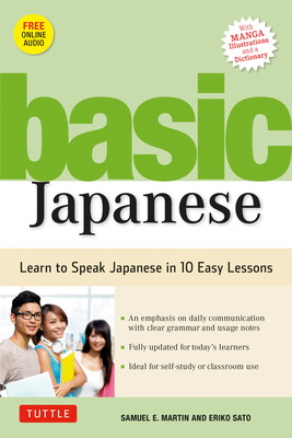 Basic Japanese: Learn to Speak Japanese in 10 Easy Lessons (Fully Revised and Expanded with Manga Illustrations, Audio Downloads & Japanese Dictionary) - Martin, Samuel E, and Sato, Eriko