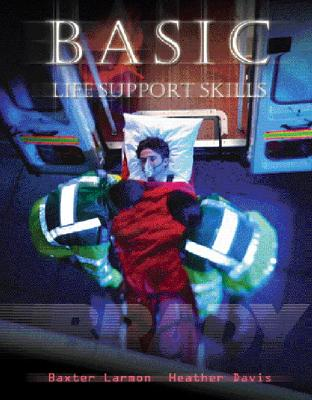 Basic Life Support Skills - Larmon, Baxter, and Davis, Heather, and Visible Productions, Visible Productions