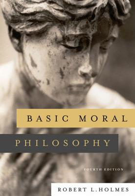 Basic Moral Philosophy - Holmes, Robert L