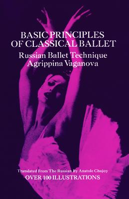 Basic Principles of Classical Ballet - Vaganova, Agrippina, and Chujoy, Anatole (Translated by), and Christyakova, V (Designer)