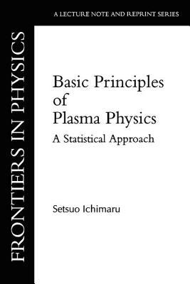 Basic Principles of Plasma Physics: Second Edition - Ichimaru, Setsuo