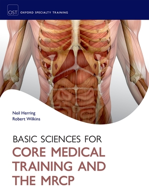 Basic Sciences for Core Medical Training and the MRCP - Herring, Neil (Editor), and Wilkins, Robert L. (Editor)