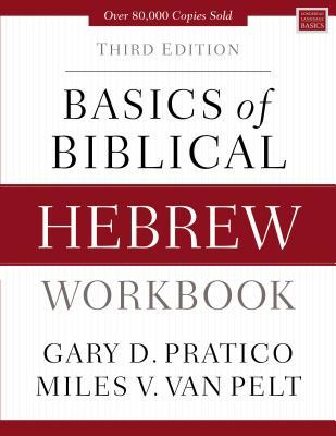 Basics of Biblical Hebrew Workbook: Third Edition - Pratico, Gary D., and Van Pelt, Miles V.