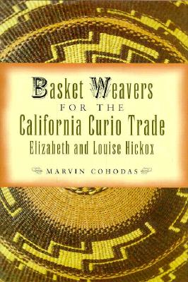 Basket Weavers for the California Curio Trade: Elizabeth and Louise Hickox - Cohodas, Marvin