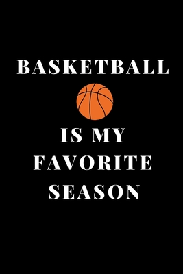 basketball is my favorite season. composition notebook Blank Lined Journal: Funny basketball Notebook, sports coach Journals Wide Ruled Paper College Lined Pages Book For Writing and Taking Notes, gift ideas for Girls, School College Students - Basketball Notebook, I Love
