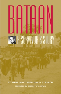 Bataan: A Survivor's Story - Boyt, Gene, and Burch, David L (Contributions by), and Urwin, Gregory J W (Foreword by)