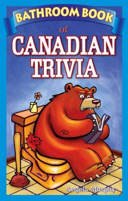 Bathroom Book of Canadian Trivia - Murphy, Angela