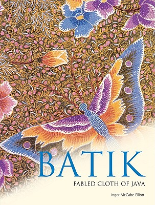 Batik: Fabled Cloth of Java - Elliott, Inger McCabe, and Brake, Brian (Photographer)