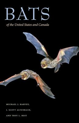 Bats of the United States and Canada - Harvey, Michael J, and Altenbach, J Scott, and Best, Troy L, Dr., PH.D.