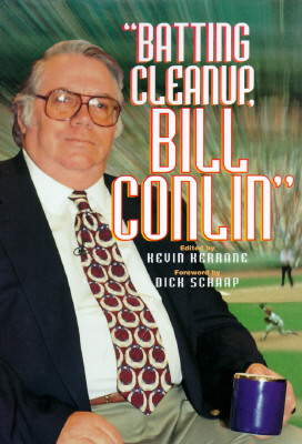 Batting Cleanup Bill Conlin - Conlin, Bill, and Kerrane, Kevin (Editor), and Schaap, Dick (Foreword by)