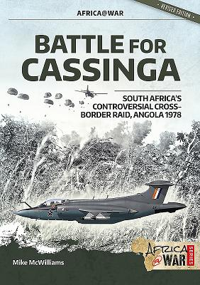 Battle for Cassinga: South Africa's Controversial Cross-Border Raid, Angola 1978 - McWilliams, Mike