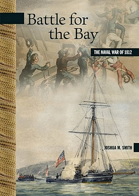 Battle for the Bay: The Naval War of 1812 - Smith, Joshua M