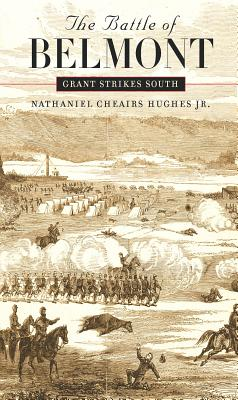 Battle of Belmont: Grant Strikes South - Hughes, Nathaniel Cheairs, PH.D.