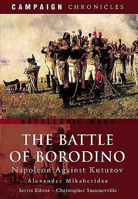 Battle of Borodino: Napoleon Against Kutuzov - Mikaberidze, Alexander