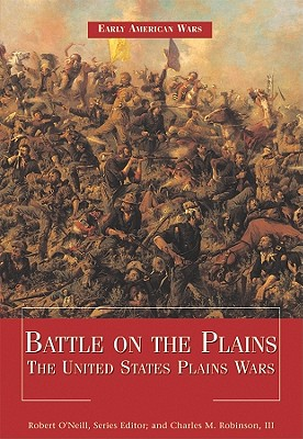 Battle on the Plains: The United States Plains Wars - O'Neill, Robert