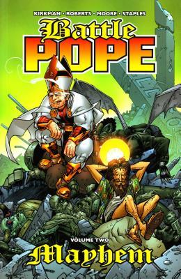 Battle Pope Volume 2: Mayhem - Kirkman, Robert, and Roberts, Matthew, and Moore, Tony