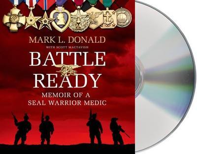 Battle Ready: Memoir of a Seal Warrior Medic - Donald, Mark L, and Zimmerman, Dwight Jon, and Mactavish, Scott