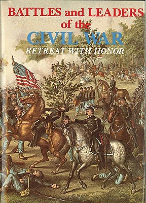 Battles and Leaders of the Civil War V4 - Retreat with Honor - Johnson, Robert Underwood, and Magazine, Century (Editor), and Century Magazine (Editor)