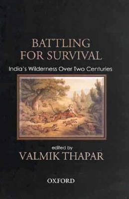 Battling for Survival: India's Wilderness Over Two Centuries - Thapar, Valmik (Editor)