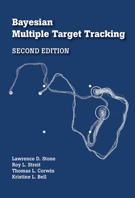 Bayesian Multiple Target Tracking - Stone, Lawrence D., and Streit, Roy L., and Corwin, Thomas L.