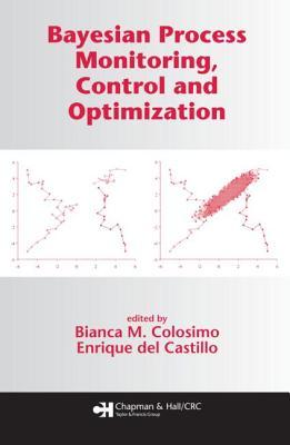 Bayesian Process Monitoring, Control and Optimization - Colosimo, Bianca M (Editor), and Del Castillo, Enrique (Editor)
