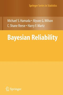 Bayesian Reliability - Hamada, Michael S, and Wilson, Alyson, and Reese, C Shane