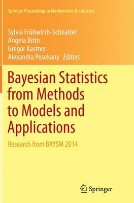 Bayesian Statistics from Methods to Models and Applications: Research from Baysm 2014 - Fruhwirth-Schnatter, Sylvia (Editor), and Bitto, Angela (Editor), and Kastner, Gregor (Editor)