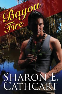 Bayou Fire - Cathcart, Sharon E