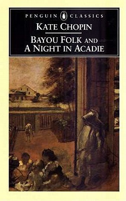 Bayou Folk and a Night in Acadie - Chopin, Kate, and Koloski, Bernard (Introduction by)
