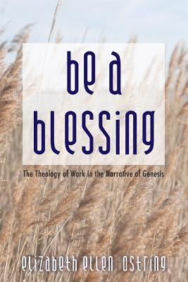 Be a Blessing - Ostring, Elizabeth Ellen, and Davidson, Richard M (Foreword by)