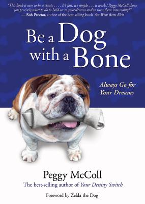 Be a Dog with a Bone: Always Go for Your Dreams - McColl, Peggy