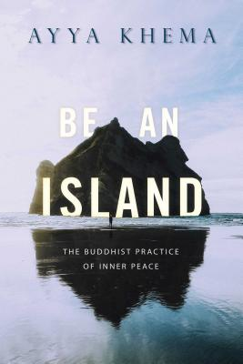 Be an Island: The Buddhist Practice of Inner Peace - Khema