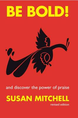 Be Bold!: And Discover the Power of Praise - Mitchell, Susan