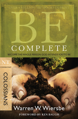 Be Complete (Colossians): Become the Whole Person God Intends You to Be - Wiersbe, Warren W, Dr.