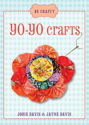 Be Crafty: Yo-yo Crafts - Davis, Jodie