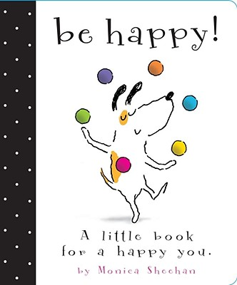 Be Happy!: A Little Book for a Happy You - Sheehan, Monica