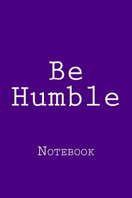 Be Humble: Notebook - Wild Pages Press