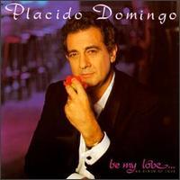 Be My Love: An Album of Love - Placido Domingo
