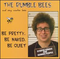 Be Pretty, Be Naked, Be Quiet - The Rumble Bees