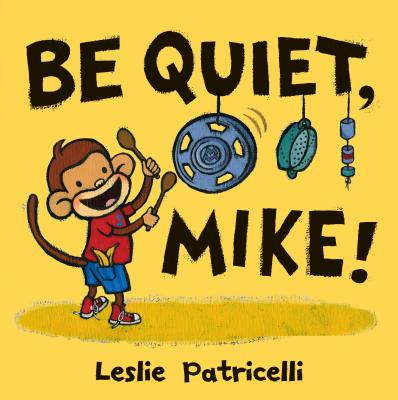 Be Quiet, Mike! - Patricelli, Leslie