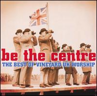 Be the Centre: Best of Vineyard Records UK - Various Artists
