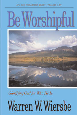 Be Worshipful: An Old Testament Study--Psalms 1-89 - Wiersbe, Warren W, Dr.