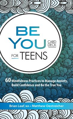 Be You Card Deck for Teens: 60 Mindfulness Practices to Manage Anxiety, Build Confidence and Be the True You - Leaf, Brian, and Oestreicher, Matt