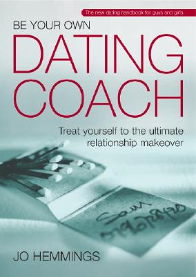 Be Your Own Dating Coach - Hemmings, Jo