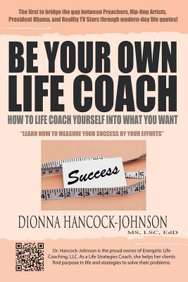 Be Your Own Life Coach: How to Life Coach Yourself Into What You Want - Hancock-Johnson MS LSC EdD, Dionna