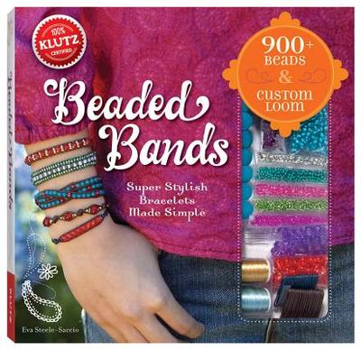 Beaded Bands: Super Stylish Bracelets Made Simple - Steele-Saccio, Eva