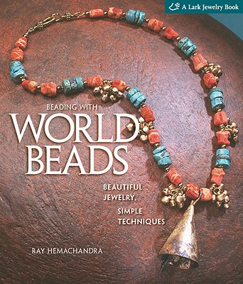 Beading with World Beads: Beautiful Jewelry, Simple Techniques - Hemachandra, Ray