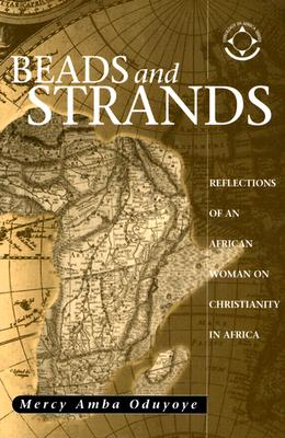 Beads and Strands: Reflections of an African Woman on Christianity in Africa - Oduyoye, Mercy Amba